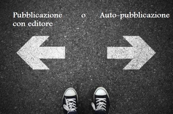 Pubblicazione con editore o auto-pubblicazione: questo è il dilemma