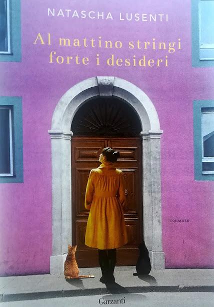 Al mattino stringi i desideri - Natasha Lusenti - Garzanti